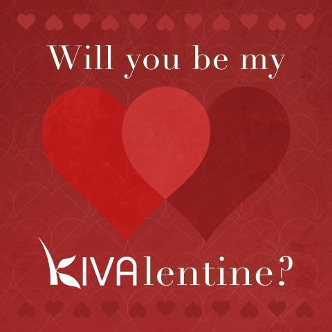Will you be my KIVAlentine?